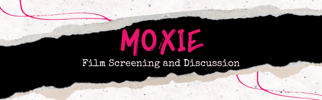 "Ripped Paper background with the words, ""Moxie: Film Screening and Discussion"""